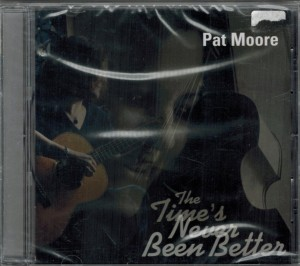 Pat Moore The Times Never Been Better Front